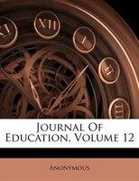 Journal Of Education, Volume 12