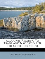 Accounts Relating To Trade And Navigation Of The United Kingdom