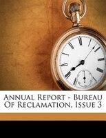 Annual Report - Bureau Of Reclamation, Issue 3