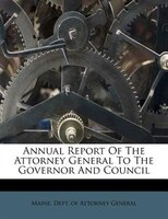 Annual Report Of The Attorney General To The Governor And Council
