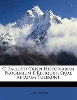 C. Sallusti Crispi Historiarum Prooemium E Reliquiis, Quae Aetatum Tulerunt