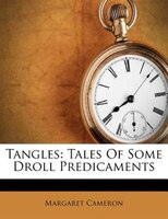 Tangles: Tales Of Some Droll Predicaments