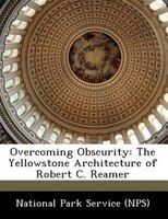 Overcoming Obscurity: The Yellowstone Architecture Of Robert C. Reamer