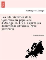 Les 332 Victimes De La Commission Populaire D'orange En 1794, D'apre`s Les Documents Officiels. Avec Portraits
