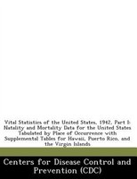 Vital Statistics Of The United States, 1942, Part I: Natality And Mortality Data For The United States Tabulated By Place Of Occur