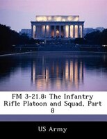 Fm 3-21.8: The Infantry Rifle Platoon And Squad, Part 8