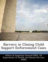 Barriers In Closing Child Support Enforcement Cases