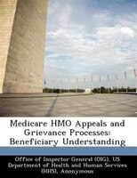Medicare Hmo Appeals And Grievance Processes: Beneficiary Understanding