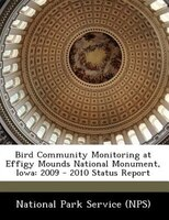 Bird Community Monitoring At Effigy Mounds National Monument, Iowa: 2009 - 2010 Status Report