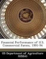 Financial Performance Of U.s. Commercial Farms, 1991-94