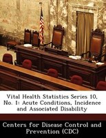 Vital Health Statistics Series 10, No. 1: Acute Conditions, Incidence And Associated Disability