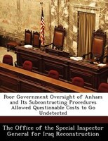 Poor Government Oversight Of Anham And Its Subcontracting Procedures Allowed Questionable Costs To Go Undetected