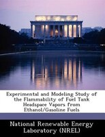 Experimental And Modeling Study Of The Flammability Of Fuel Tank Headspace Vapors From Ethanol/gasoline Fuels