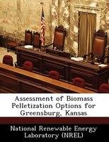 Assessment Of Biomass Pelletization Options For Greensburg- Kansas
