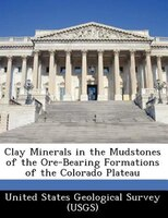 Clay Minerals In The Mudstones Of The Ore-bearing Formations Of The Colorado Plateau
