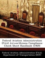 Federal Aviation Administration (faa) Airworthiness Compliance Check Sheet Handbook (1969)