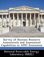 Survey Of Biomass Resource Assessments And Assessment Capabilities In Apec Economies