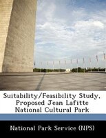 Suitability/feasibility Study, Proposed Jean Lafitte National Cultural Park