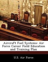 Aircraft Fuel Systems: Air Force Career Field Education And Training Plan