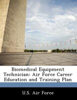 Biomedical Equipment Technician: Air Force Career Education And Training Plan