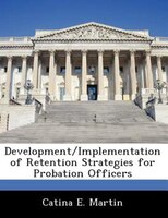 Development/implementation Of Retention Strategies For Probation Officers