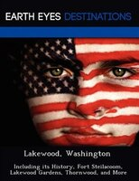Lakewood, Washington: Including Its History, Fort Steilacoom, Lakewood Gardens, Thornwood, And More