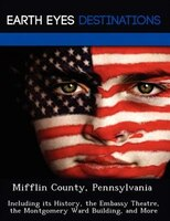 Mifflin County, Pennsylvania: Including Its History, The