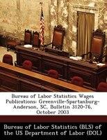 Bureau Of Labor Statistics Wages Publications: Greenville-spartanburg-anderson, Sc, Bulletin 3120-76, October 2003