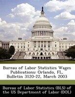 Bureau Of Labor Statistics Wages Publications: Orlando, Fl, Bulletin 3120-22, March 2003