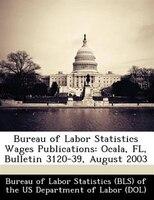 Bureau Of Labor Statistics Wages Publications: Ocala, Fl, Bulletin 3120-39, August 2003