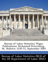 Bureau Of Labor Statistics Wages Publications: Richmond-petersburg, Va, Bulletin 3120-73, September 2003