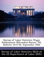 Bureau Of Labor Statistics Wages Publications: Milwaukee-racine, Wi, Bulletin 3115-58, September 2002