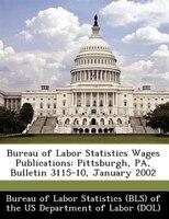 Bureau Of Labor Statistics Wages Publications: Pittsburgh, Pa, Bulletin 3115-10, January 2002