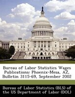 Bureau Of Labor Statistics Wages Publications: Phoenix-mesa, Az, Bulletin 3115-69, September 2002
