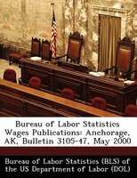 Bureau Of Labor Statistics Wages Publications: Anchorage, Ak, Bulletin 3105-47, May 2000