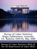 Bureau Of Labor Statistics Wages Publications: Amarillo, Tx, Bulletin 3105-04, May 2000