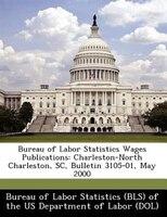 Bureau Of Labor Statistics Wages Publications: Charleston-north Charleston, Sc, Bulletin 3105-01, May 2000
