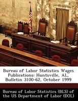 Bureau Of Labor Statistics Wages Publications: Huntsville, Al, Bulletin 3100-62, October 1999