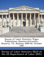 Bureau Of Labor Statistics Wages Publications: Houston-galveston-brazoria, Tx, Bulletin 3090-40, October 1997
