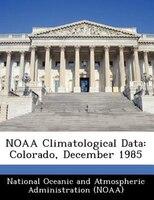 Noaa Climatological Data: Colorado, December 1985