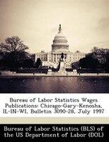 Bureau Of Labor Statistics Wages Publications: Chicago-gary-kenosha, Il-in-wi, Bulletin 3090-28, July 1997