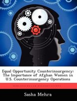 Equal Opportunity Counterinsurgency: The Importance Of Afghan Women In U.s. Counterinsurgency Operations