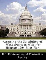 Assessing The Suitability Of Windbreaks As Wildlife Habitat: 1994 Pilot Plan