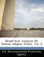 Broad Scan Analysis Of Human Adipose Tissue, Vol. 2