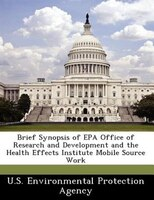 Brief Synopsis Of Epa Office Of Research And Development And The Health Effects Institute Mobile Source Work