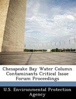 Chesapeake Bay Water Column Contaminants Critical Issue Forum Proceedings