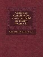 Collection Complète Des ?uvres De L'abbé De Mably, Volume 1... - Mably (abbé De), Gabriel Brizard