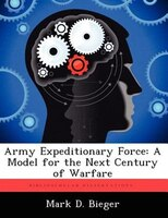 Army Expeditionary Force: A Model For The Next Century Of Warfare
