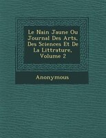 Le Nain Jaune Ou Journal Des Arts, Des Sciences Et De La Litt?rature, Volume 2