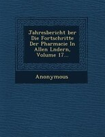 Jahresbericht ?ber Die Fortschritte Der Pharmacie In Allen L?ndern, Volume 17...